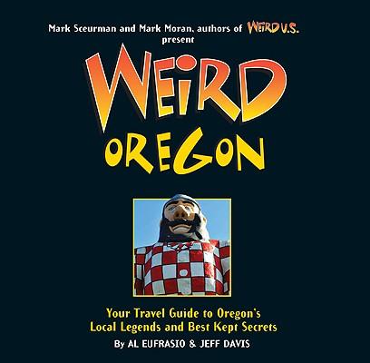 Weird Oregon By Eufrasio, Al/ Davis, Jeff/ Sceurman, Mark (EDT)/ Moran, Mark (EDT)